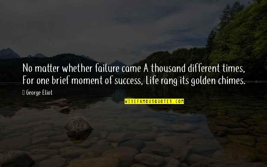 You Came Into My Life Quotes By George Eliot: No matter whether failure came A thousand different