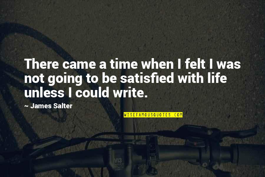 You Came Into My Life Quotes By James Salter: There came a time when I felt I