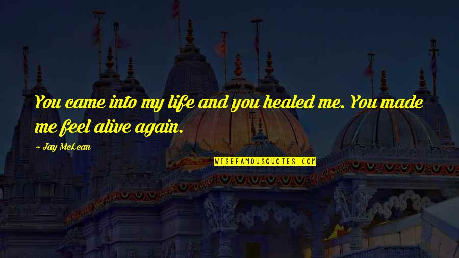 You Came Into My Life Quotes By Jay McLean: You came into my life and you healed