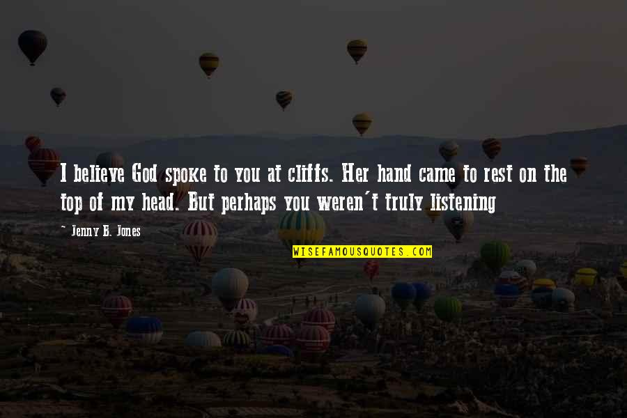 You Came Into My Life Quotes By Jenny B. Jones: I believe God spoke to you at cliffs.