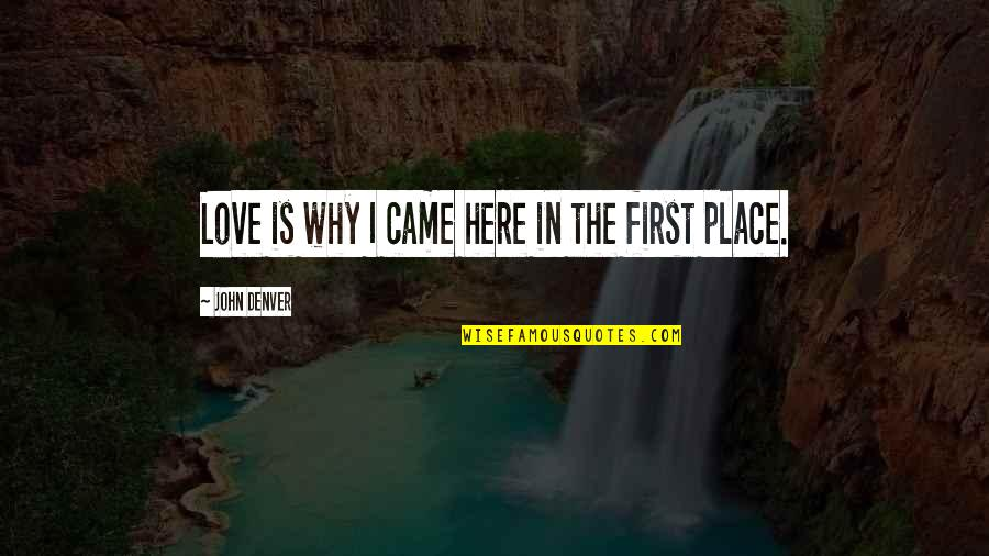 You Came Into My Life Quotes By John Denver: Love is why I came here in the
