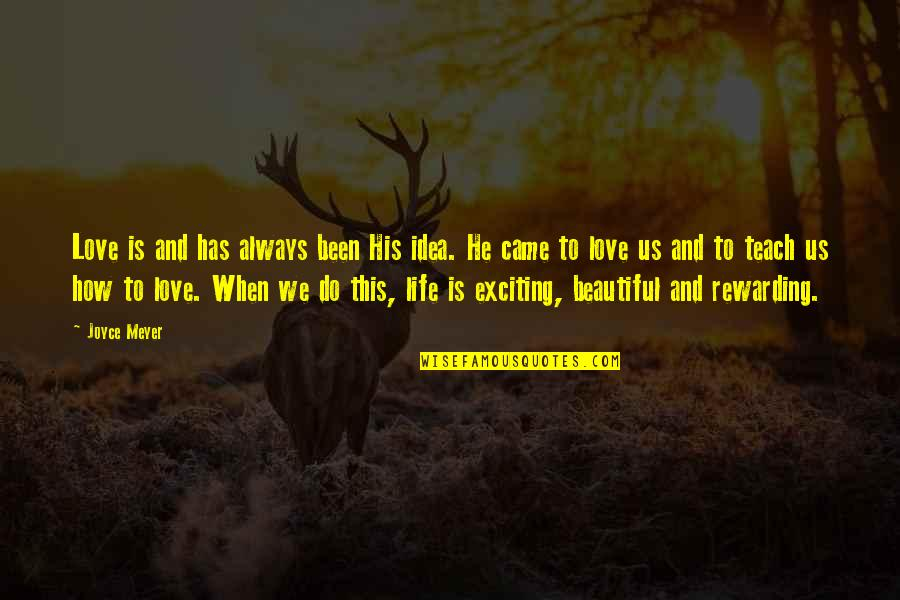 You Came Into My Life Quotes By Joyce Meyer: Love is and has always been His idea.