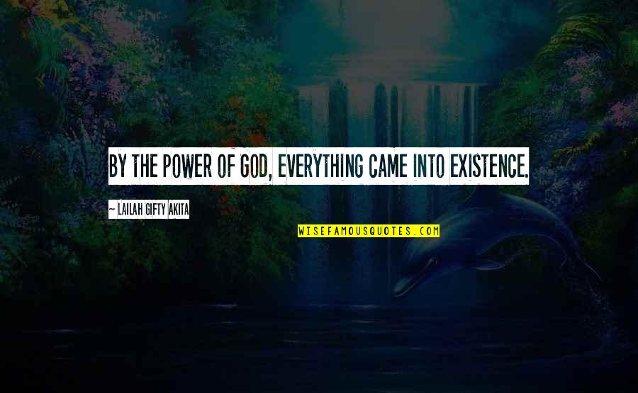 You Came Into My Life Quotes By Lailah Gifty Akita: By the power of God, everything came into