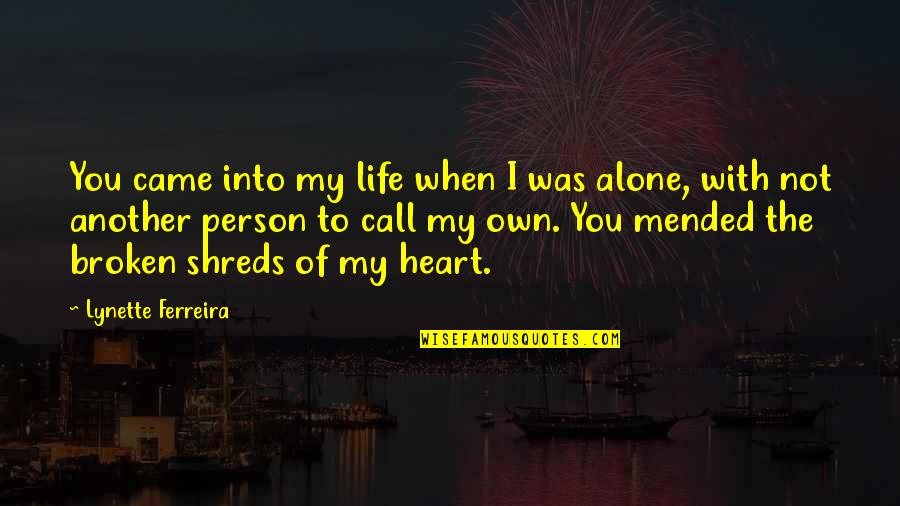 You Came Into My Life Quotes By Lynette Ferreira: You came into my life when I was