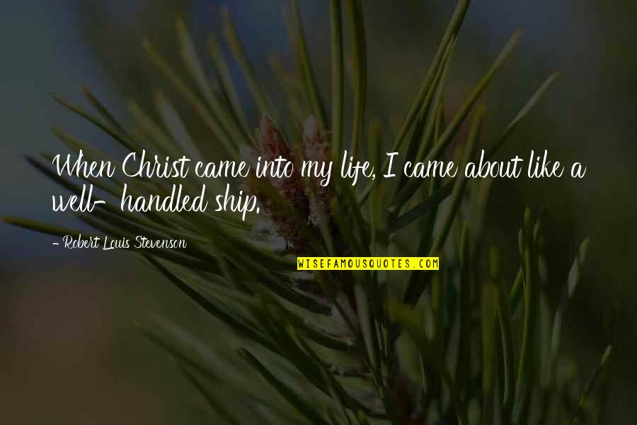 You Came Into My Life Quotes By Robert Louis Stevenson: When Christ came into my life, I came