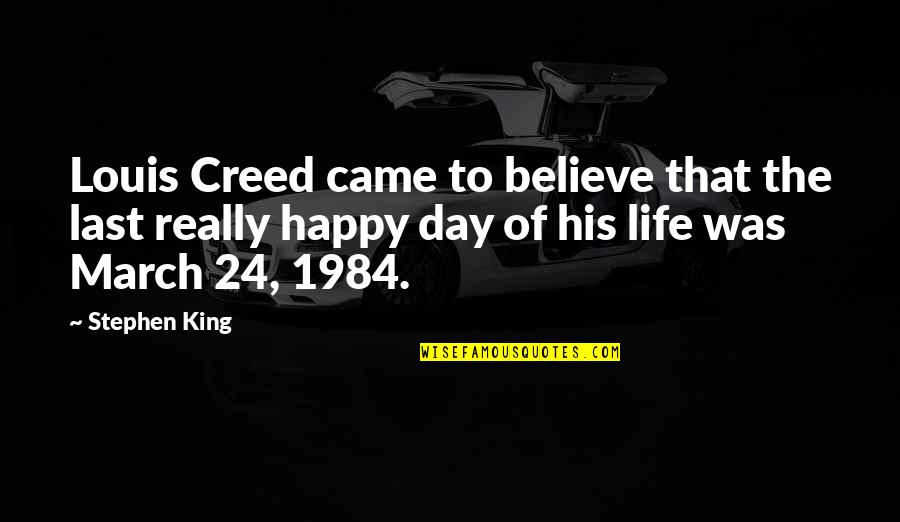 You Came Into My Life Quotes By Stephen King: Louis Creed came to believe that the last