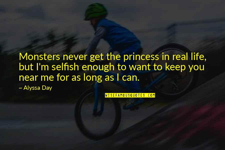 You Can Be My Princess Quotes By Alyssa Day: Monsters never get the princess in real life,