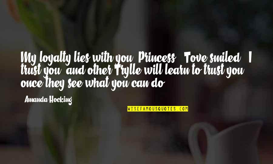 """You Can Be My Princess Quotes By Amanda Hocking: My loyalty lies with you, Princess,"""" Tove smiled."""