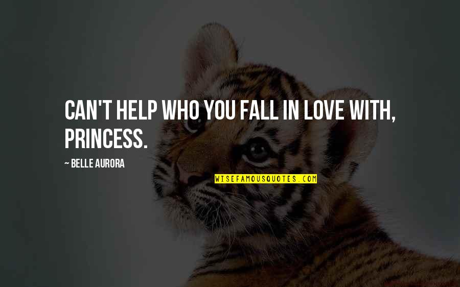 You Can Be My Princess Quotes By Belle Aurora: Can't help who you fall in love with,
