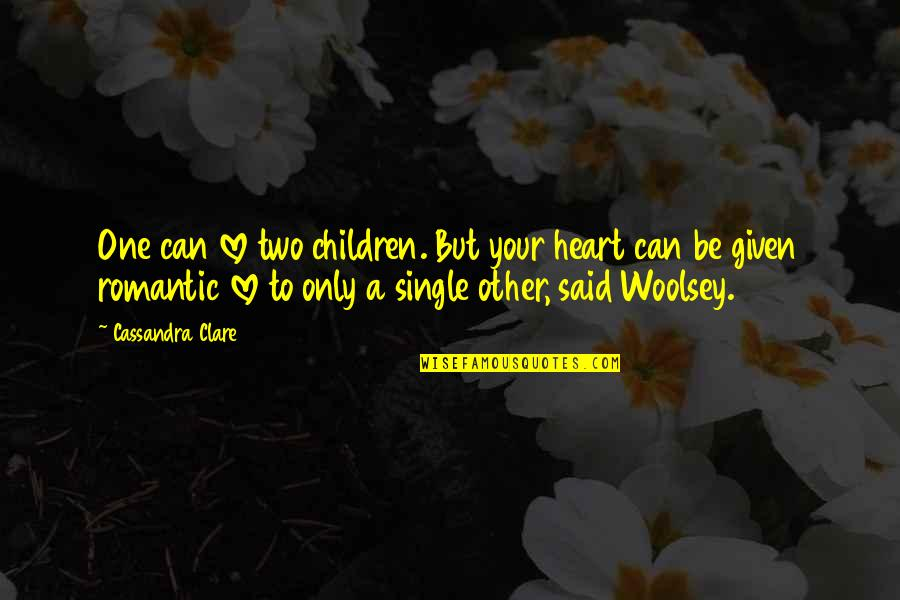 You Can Be My Princess Quotes By Cassandra Clare: One can love two children. But your heart