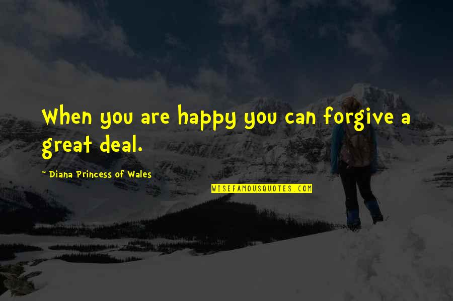 You Can Be My Princess Quotes By Diana Princess Of Wales: When you are happy you can forgive a