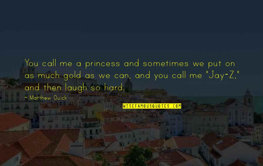 You Can Be My Princess Quotes By Matthew Quick: You call me a princess and sometimes we