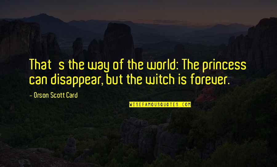 You Can Be My Princess Quotes By Orson Scott Card: That's the way of the world: The princess