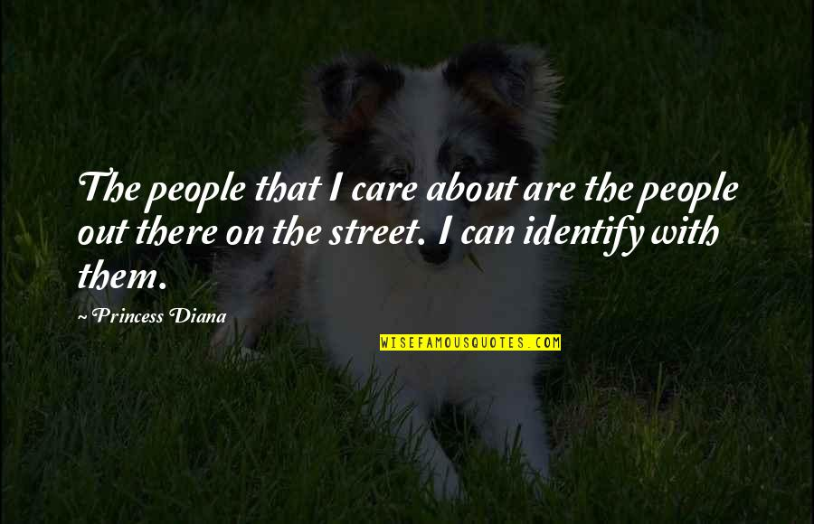 You Can Be My Princess Quotes By Princess Diana: The people that I care about are the