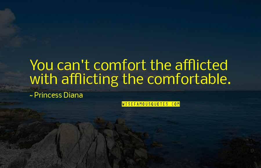 You Can Be My Princess Quotes By Princess Diana: You can't comfort the afflicted with afflicting the