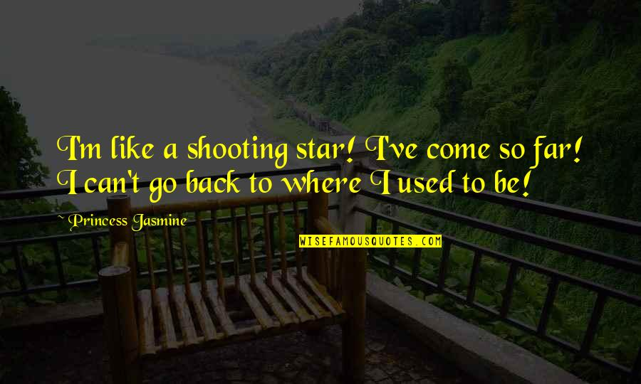 You Can Be My Princess Quotes By Princess Jasmine: I'm like a shooting star! I've come so