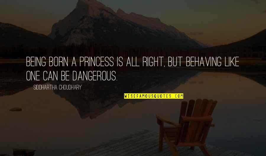 You Can Be My Princess Quotes By Siddhartha Choudhary: Being born a princess is all right, but