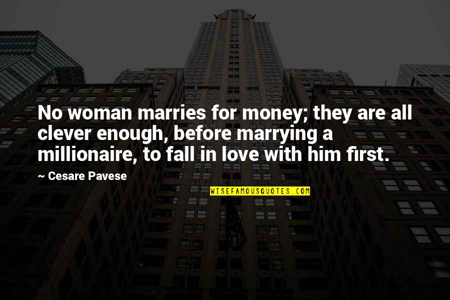 You Can Fix Everything Quotes By Cesare Pavese: No woman marries for money; they are all