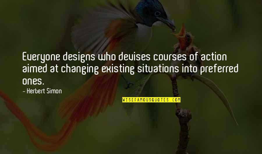 You Can Fix Everything Quotes By Herbert Simon: Everyone designs who devises courses of action aimed