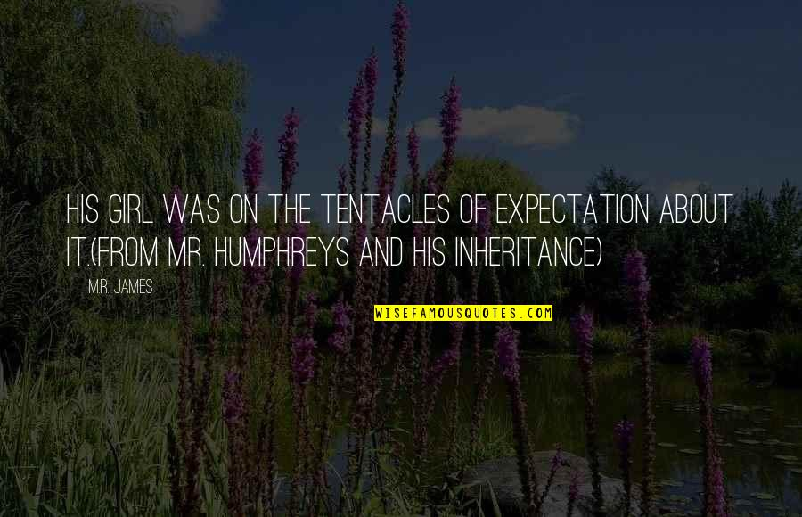 You Can Fix Everything Quotes By M.R. James: His girl was on the tentacles of expectation