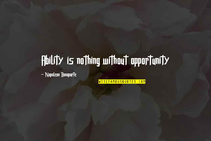 You Can Fix Everything Quotes By Napoleon Bonaparte: Ability is nothing without opportunity