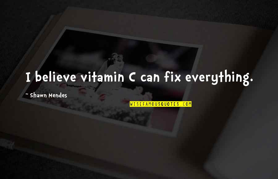 You Can Fix Everything Quotes By Shawn Mendes: I believe vitamin C can fix everything.
