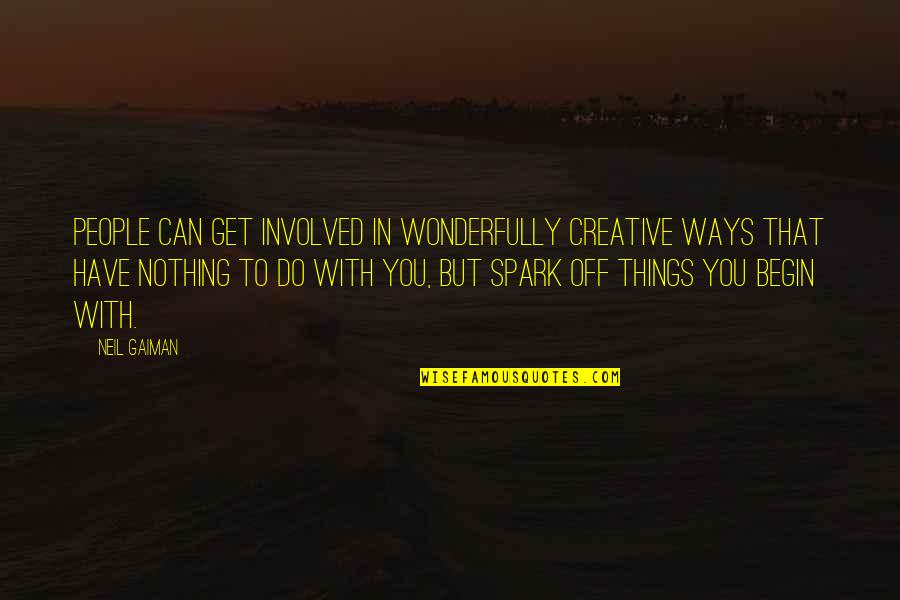 You Can Have It Both Ways Quotes By Neil Gaiman: People can get involved in wonderfully creative ways
