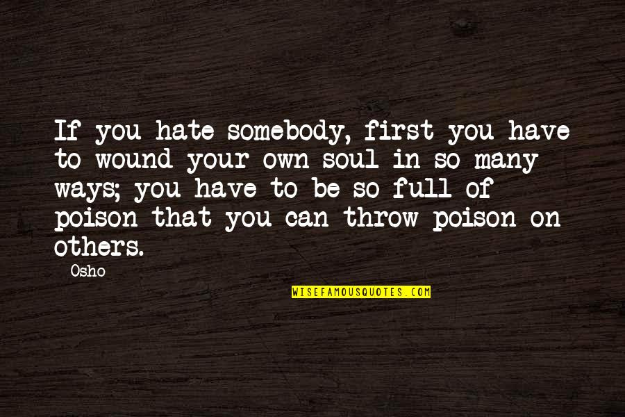 You Can Have It Both Ways Quotes By Osho: If you hate somebody, first you have to