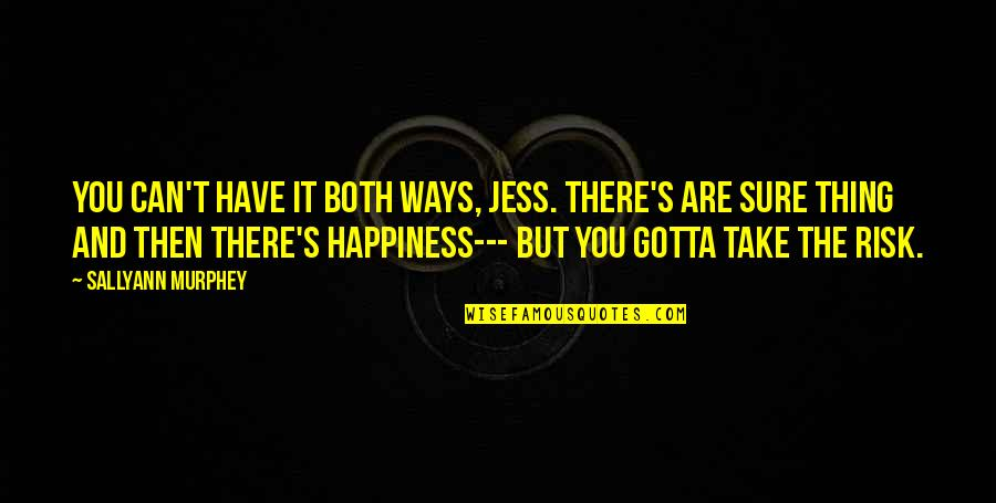 You Can Have It Both Ways Quotes By Sallyann Murphey: You can't have it both ways, Jess. There's