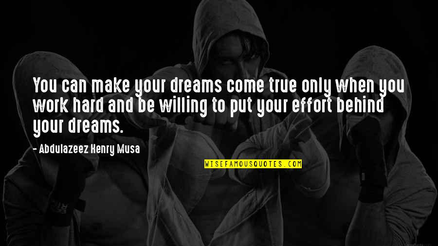 You Can Make Your Dreams Come True Quotes By Abdulazeez Henry Musa: You can make your dreams come true only