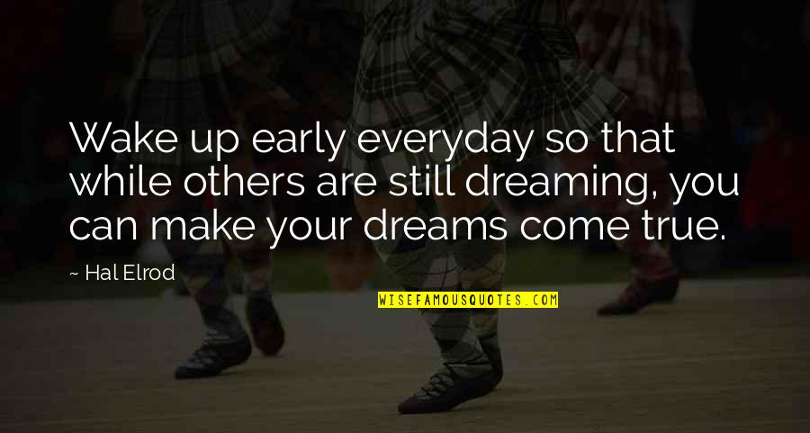 You Can Make Your Dreams Come True Quotes By Hal Elrod: Wake up early everyday so that while others
