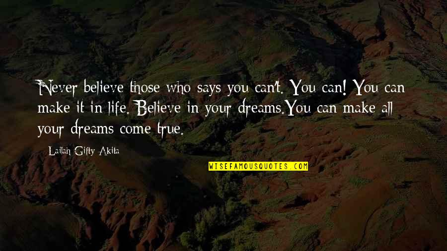 You Can Make Your Dreams Come True Quotes By Lailah Gifty Akita: Never believe those who says you can't. You