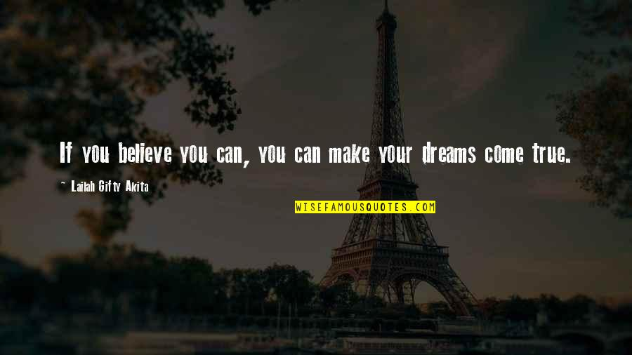 You Can Make Your Dreams Come True Quotes By Lailah Gifty Akita: If you believe you can, you can make