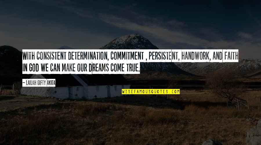 You Can Make Your Dreams Come True Quotes By Lailah Gifty Akita: With consistent determination, commitment , persistent, handwork, and