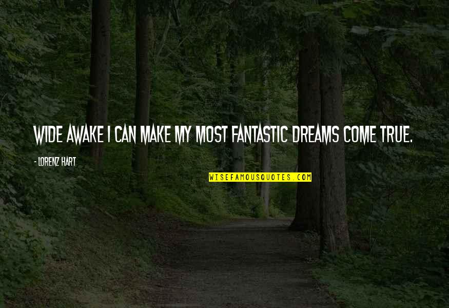 You Can Make Your Dreams Come True Quotes By Lorenz Hart: Wide awake I can make my most fantastic