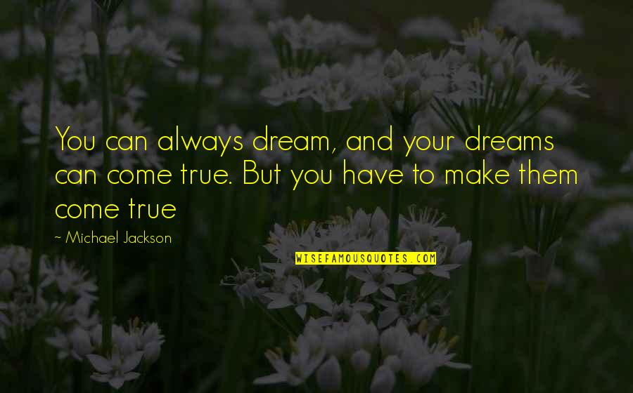 You Can Make Your Dreams Come True Quotes By Michael Jackson: You can always dream, and your dreams can