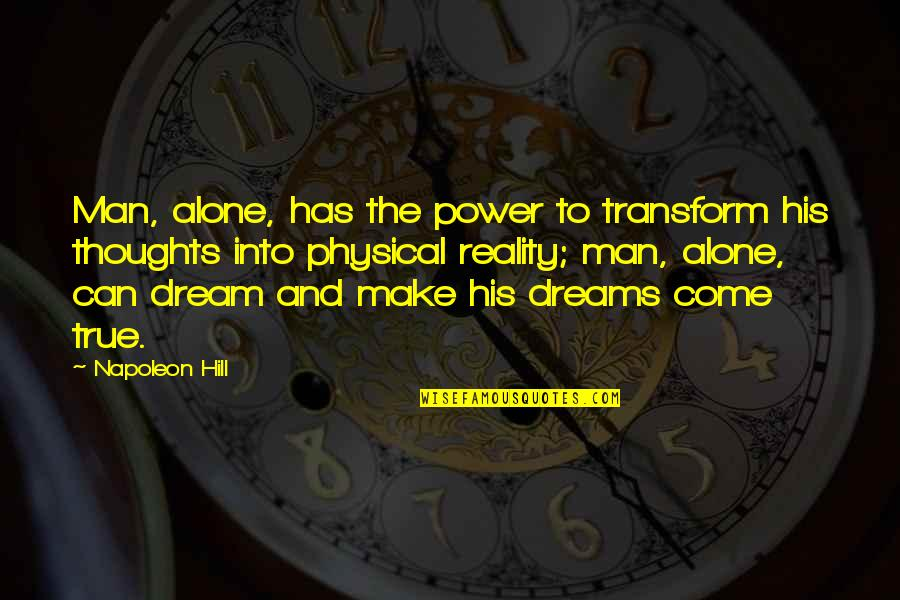 You Can Make Your Dreams Come True Quotes By Napoleon Hill: Man, alone, has the power to transform his