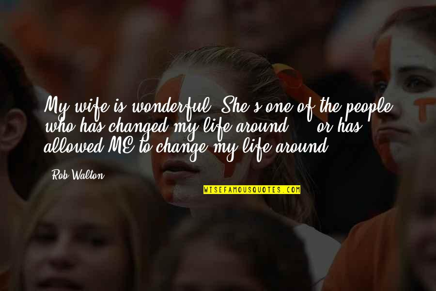 You Can Make Your Dreams Come True Quotes By Rob Walton: My wife is wonderful. She's one of the