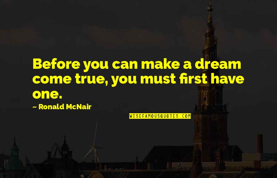 You Can Make Your Dreams Come True Quotes By Ronald McNair: Before you can make a dream come true,