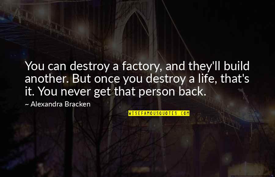 You Can Never Get Back Quotes By Alexandra Bracken: You can destroy a factory, and they'll build
