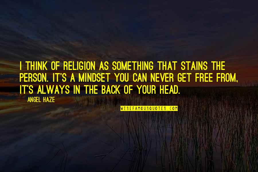 You Can Never Get Back Quotes By Angel Haze: I think of religion as something that stains
