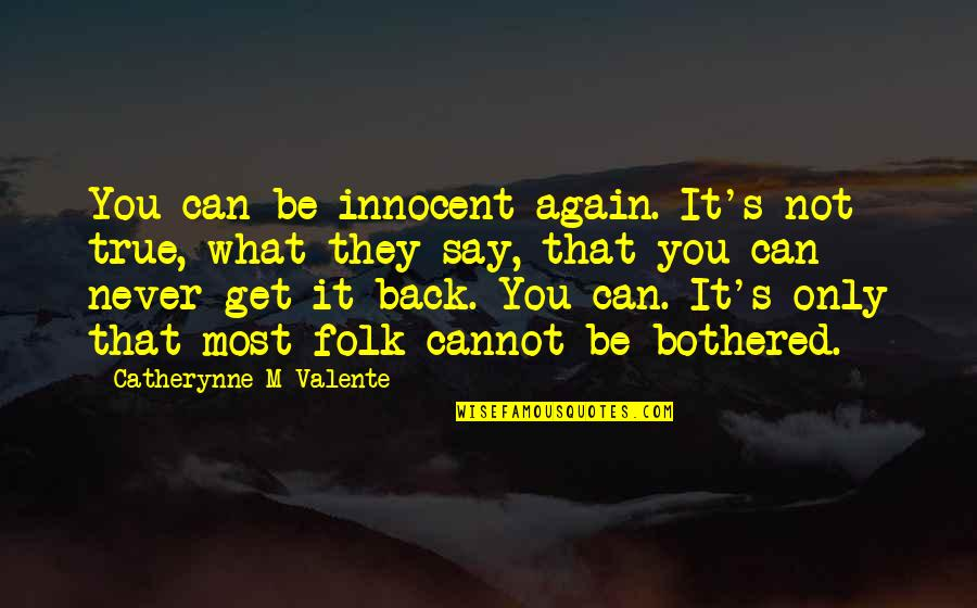 You Can Never Get Back Quotes By Catherynne M Valente: You can be innocent again. It's not true,