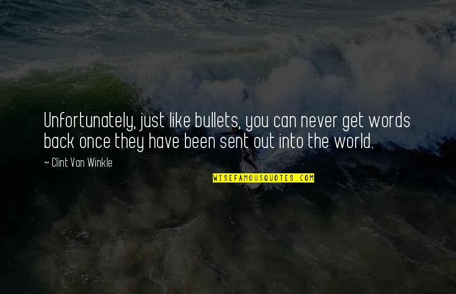 You Can Never Get Back Quotes By Clint Van Winkle: Unfortunately, just like bullets, you can never get