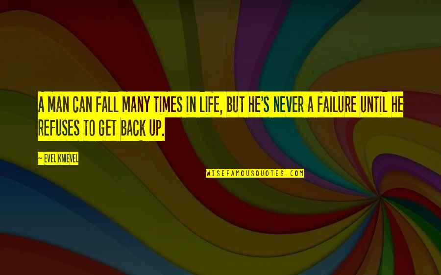 You Can Never Get Back Quotes By Evel Knievel: A man can fall many times in life,