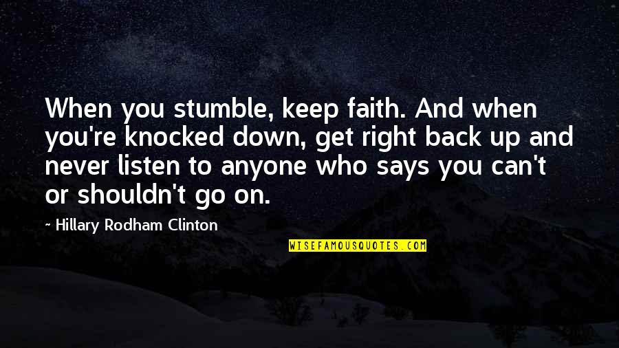 You Can Never Get Back Quotes By Hillary Rodham Clinton: When you stumble, keep faith. And when you're