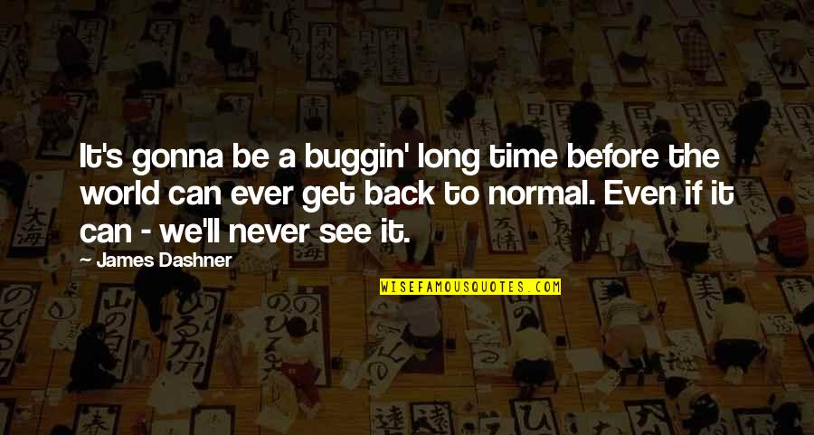 You Can Never Get Back Quotes By James Dashner: It's gonna be a buggin' long time before