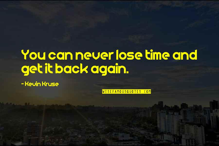 You Can Never Get Back Quotes By Kevin Kruse: You can never lose time and get it