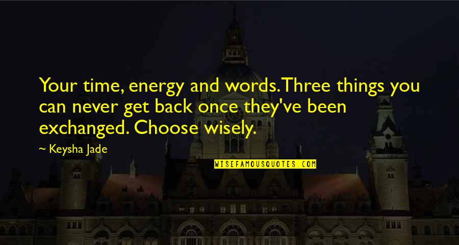 You Can Never Get Back Quotes By Keysha Jade: Your time, energy and words.Three things you can