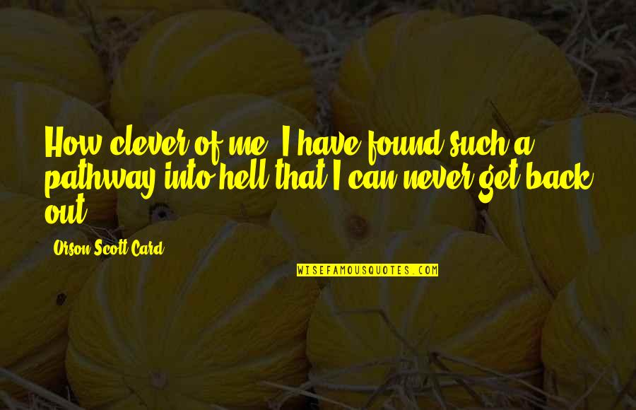 You Can Never Get Back Quotes By Orson Scott Card: How clever of me. I have found such