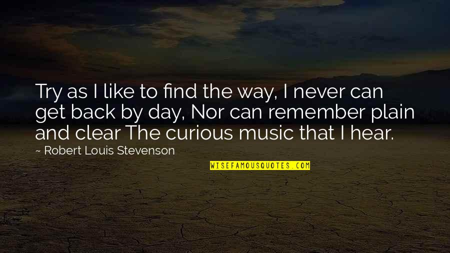 You Can Never Get Back Quotes By Robert Louis Stevenson: Try as I like to find the way,